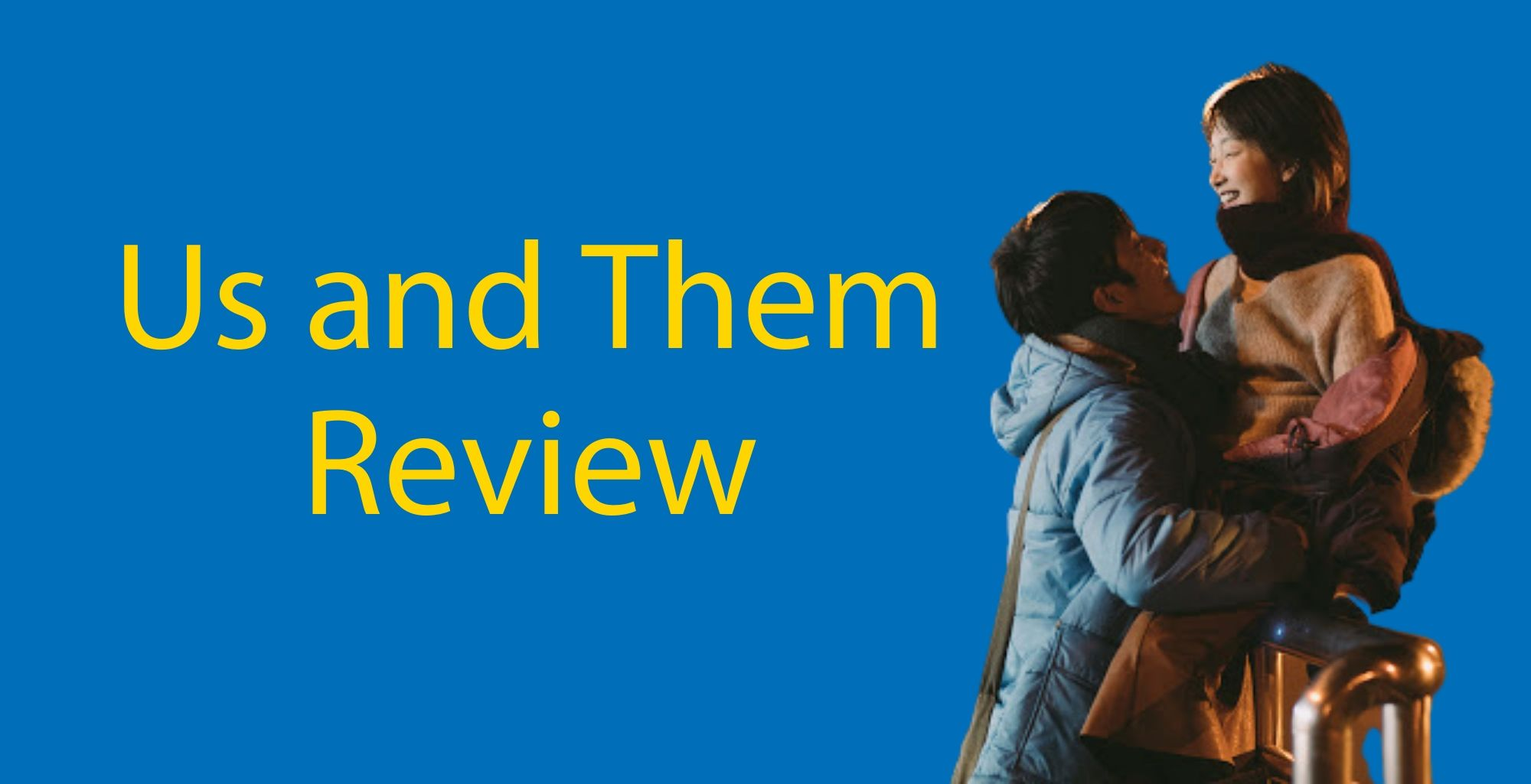 Us And Them Review 2018 Not Your Usual Chinese Romantic Drama